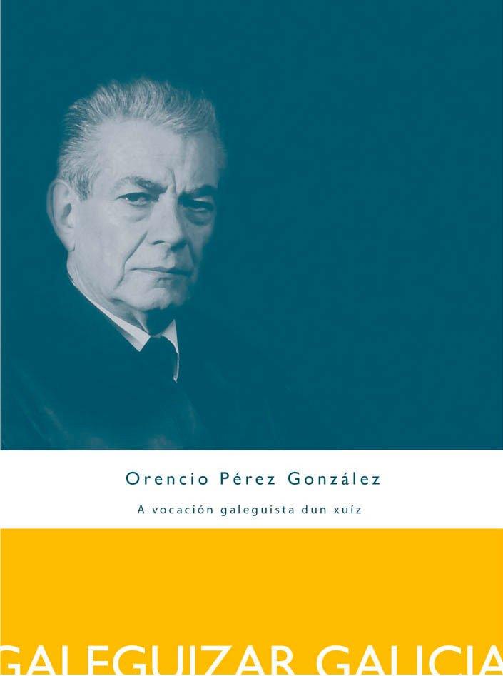 Orencio Pérez González - A vocación galeguista dun xuiz